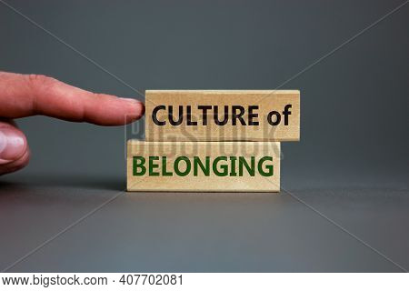 Culture Of Belonging Symbol. Wooden Blocks With Words 'culture Of Belonging' On Beautiful Grey Backg