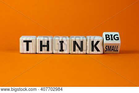 Think Small Or Big Concept. Turned Wooden Cubes And Changed The Words 'think Small' To 'think Big' O