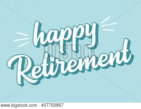 Hand Sketched Happy Retirement Quote In As Logo Or Banner. 3d Lettering For Poster, Logo, Sticker, F