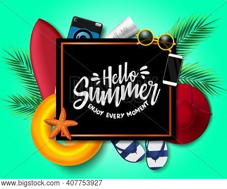 Hello Summer Vector Background Template. Hello Summer Enjoy Every Moment Text In Black Frame With Sp