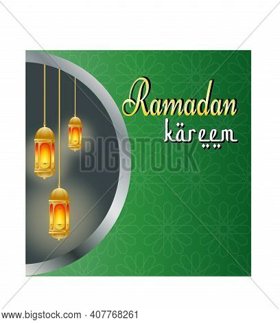 Ramadan Kareem Islamic Design With Lanterns And Calligraphy.during This Month, Muslim Fasting And Pe