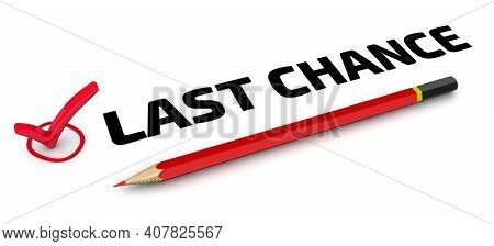 Last Chance. The Check Mark. One Red Check Mark With Black Text Last Chance And Red Pencil Lies On A