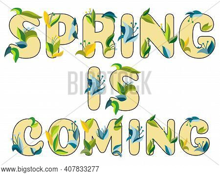 Spring Is Coming Lettering. Text With Spring Leaves. Hand Drawing Floral Card, Banner. Spring Is Com