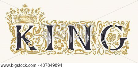 The Word King. Vintage Lettering In Ornate Hand-drawn Initial Letters. King Logo Symbol Luxury Desig