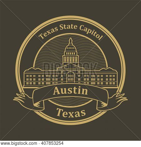Stamp Or Label With Words Texas State Capitol, Austin, Texas Inside, Vector Illustration