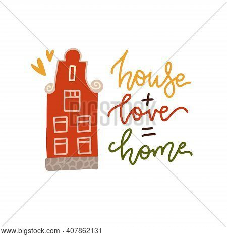 House Plus Love Equals Home. Housewarming Hand Lettering Typography Card With Dutch House. Good For