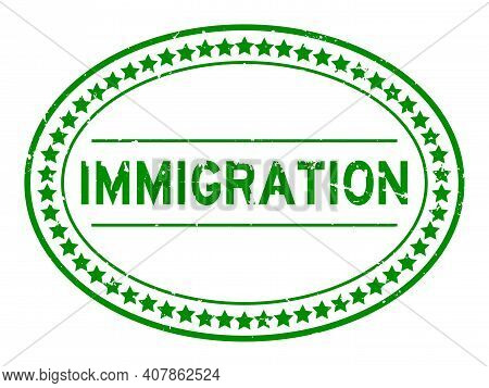 Grunge Green Immigration Word Oval Rubber Seal Stamp On White Background