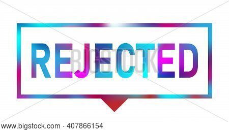 Rejected Banner. Rejected Speech Bubble Label. Rejected Sign