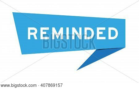 Paper Speech Banner With Word Reminded In Blue Color On White Background (vector)