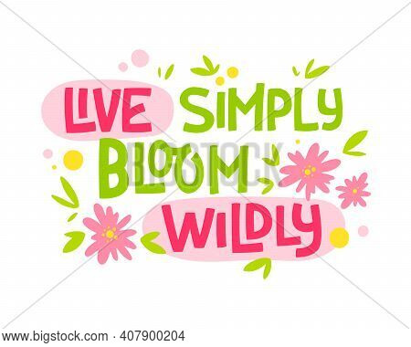 Hand Drawn Lettering Phrase - Live Simply Bloom Wildly. Motivation Spring And Flower Themes Text Des