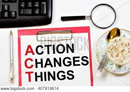 Action Changes Things. A Text Label In A Working Notebook. Planning For Future Events, Waiting For F