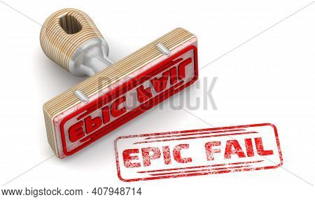 Epic Fail. The Stamp And An Imprint. Wooden Stamp And Red Imprint Epic Fail On White Surface. 3d Ill
