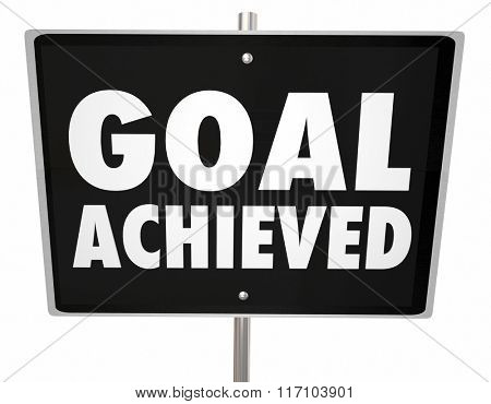 Goal Achieved words on a sign to illustrate a mission accomplished or successful project