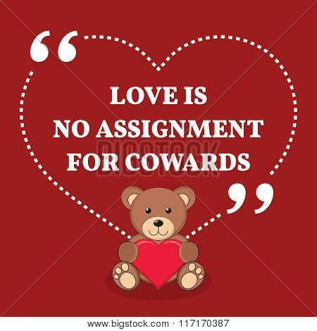 Inspirational Love Marriage Quote. Love Is No Assignment For Cowards.