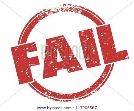 Fail word round grunge style red ink stamp to illustrate bad response, grade or score for poor performance