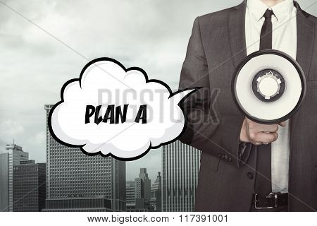 Plan A text on speech bubble with businessman and megaphone