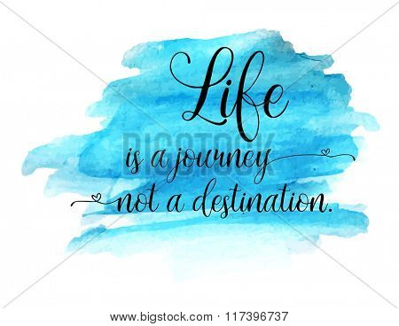 Modern text lettering of an inspirational quotation saying Life is a journey, not a destination