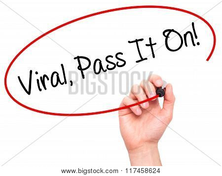 Man Hand Writing Viral, Pass It On!  With Black Marker On Visual Screen.