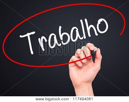 Man Hand Writing Trabalho (work In Portuguese) With Black Marker On Visual Screen