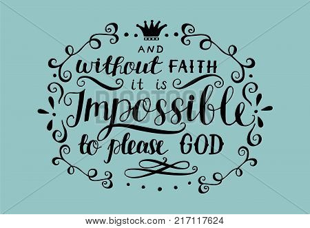 Hand lettering And without faith it is impossible to please God. Biblical background. Christian poster. New Testament. Scripture. Card. Modern calligraphy. Verse poster