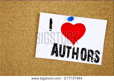Hand writing text caption inspiration showing I Love Authors concept meaning Word Message Text Typography Loving written on sticky note, reminder isolated background with space