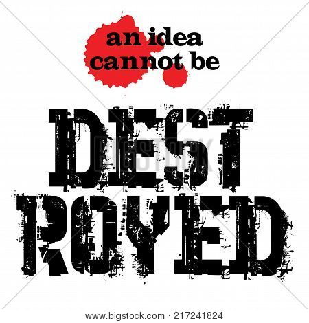An Idea Can Not Be Destroyed. Creative typographic motivational poster.