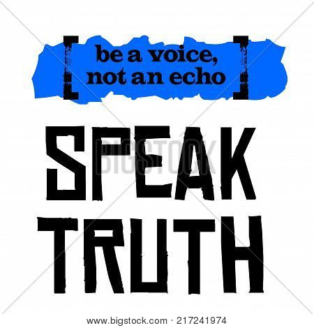 Be A Voice, Not An Echo. Speak Truth. Creative typographic motivational poster.