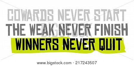 Cowards Never Start The Weak Never Finish Winners Never Quit. Creative typographic motivational poster.