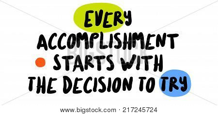 Every Accomplishment Starts With The Decision To Try. Creative typographic motivational poster.