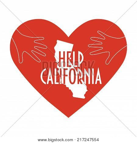Support illustration for charity donation and relief work after wildfires in southern California. Helping Hands, Heart shape and California map silhouette. Text: help California.