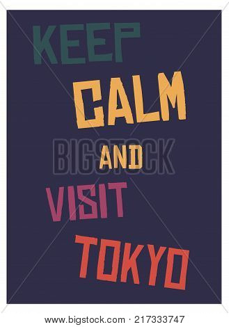 Keep calm and go to Tokyo poster. Message for tourism business.