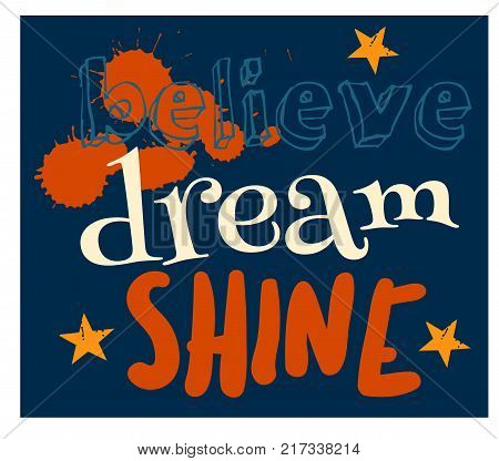 Believe dream shine typographic poster for children, various colours.