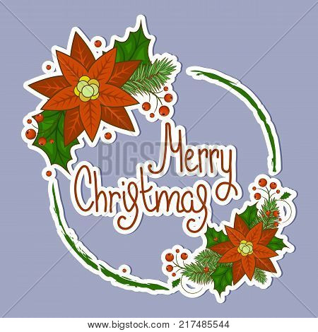 Christmas card with a wreath of berries, Holly, white flowers, poinsettia and snowflakes with a calligraphic inscription in the middle. Invitation or greeting card. Happy new year. Stock vector. A large, bright sticker.