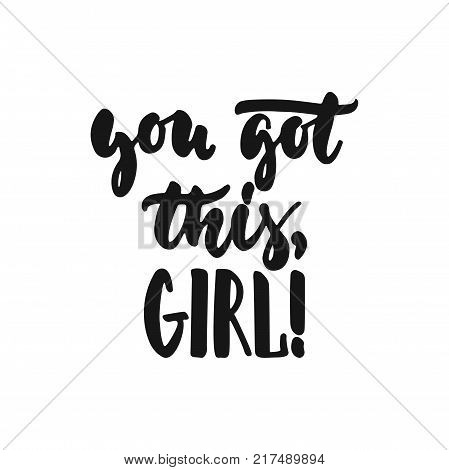 You got this, girl - hand drawn lettering phrase about feminism isolated on the white background. Fun brush ink inscription for photo overlays, greeting card or print, poster design