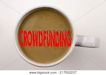 Word, writing Crowdfunding text in coffee in cup. Business concept for Business Fundraising Project Funding on white background with space. Black text with red word.