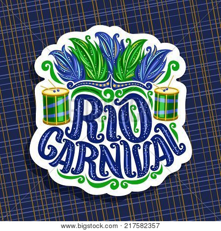 Vector logo for Rio Carnival, poster with brazilian feather headdress, drum with sticks for samba parade, original font for text rio carnival, cut paper sign for carnival show in Brazil Rio de Janeiro
