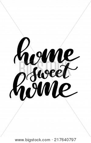 Hand drawn lettering. Ink illustration. Modern brush calligraphy. Isolated on white background. Home sweet home.
