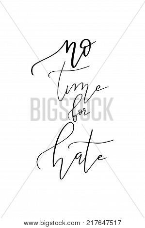 Hand drawn lettering. Ink illustration. Modern brush calligraphy. Isolated on white background. No time for hate.