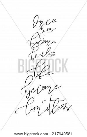Hand drawn lettering. Ink illustration. Modern brush calligraphy. Isolated on white background. Once you become fearless life become limitless.