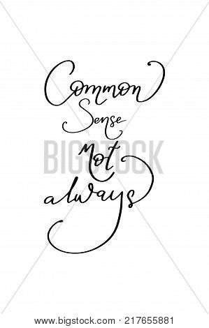 Hand drawn lettering. Ink illustration. Modern brush calligraphy. Isolated on white background. Common sense not always.