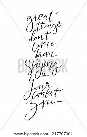 Hand drawn lettering. Ink illustration. Modern brush calligraphy. Isolated on white background. Great things don't come from staying the your comfort zone.
