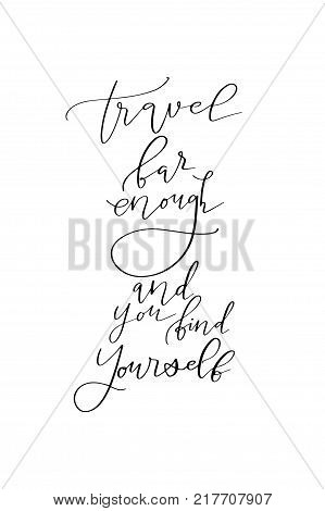 Hand drawn lettering. Ink illustration. Modern brush calligraphy. Isolated on white background. Travel far enough and you find yourself.