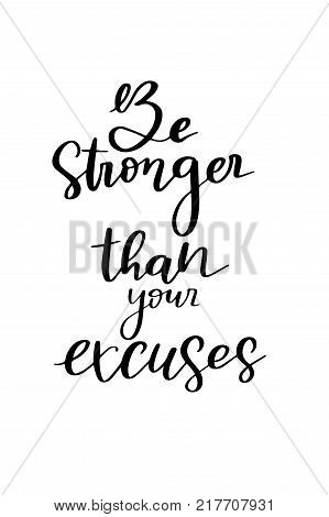 Hand drawn lettering. Ink illustration. Modern brush calligraphy. Isolated on white background. Be stronger than you excuses.