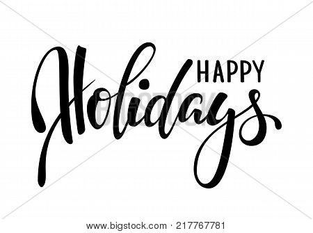 Happy holidays. Hand drawn creative calligraphy brush pen lettering. design holiday greeting cards and invitations of Merry Christmas and Happy New Year banner poster logo seasonal holiday.