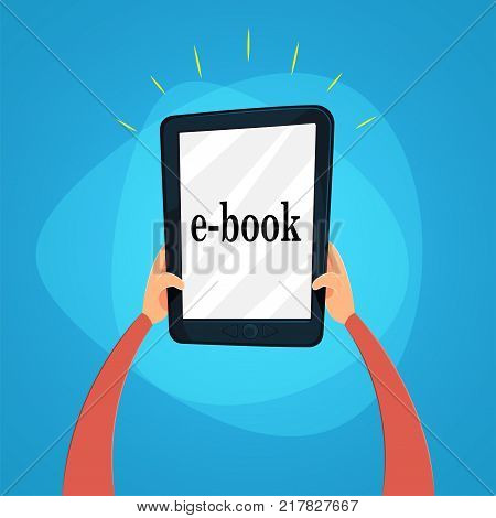 Hands holding e-book. Reading Electronic book. Online reading and e-learning concept. Vector illustration. Cartoon design