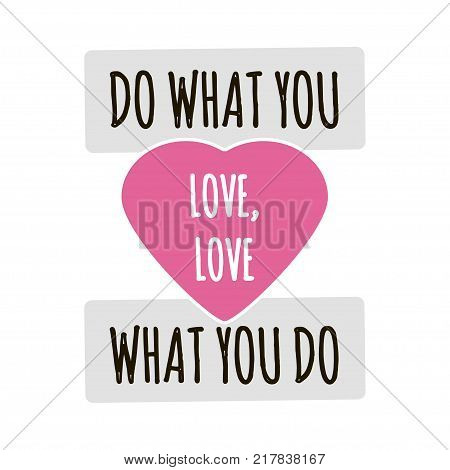 Motivational quote typographical poster on a white background. Do what you love, love what you do. Vector illustration