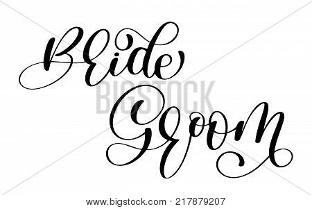 Groom and bride Hand drawn vector lettering. Inscription for invitation and greeting card, prints and posters. Home decoration. Printable phrase and words. Typography composition. Family and wedding.