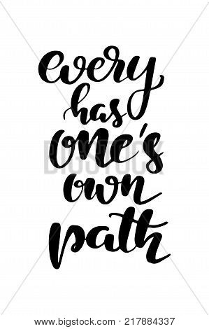Hand drawn lettering. Ink illustration. Modern brush calligraphy. Isolated on white background. Every has one's own path.