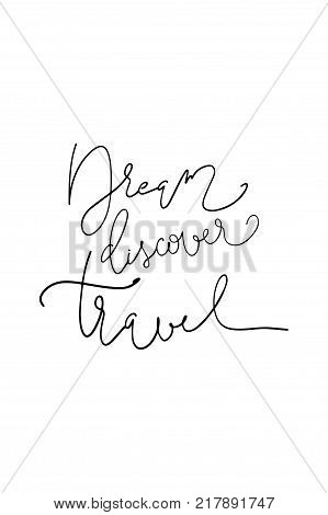 Hand drawn lettering. Ink illustration. Modern brush calligraphy. Isolated on white background. Dream discover travel.
