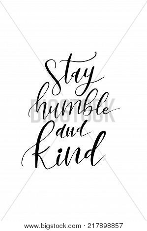 Hand drawn lettering. Ink illustration. Modern brush calligraphy. Isolated on white background. Stay humble and kind.